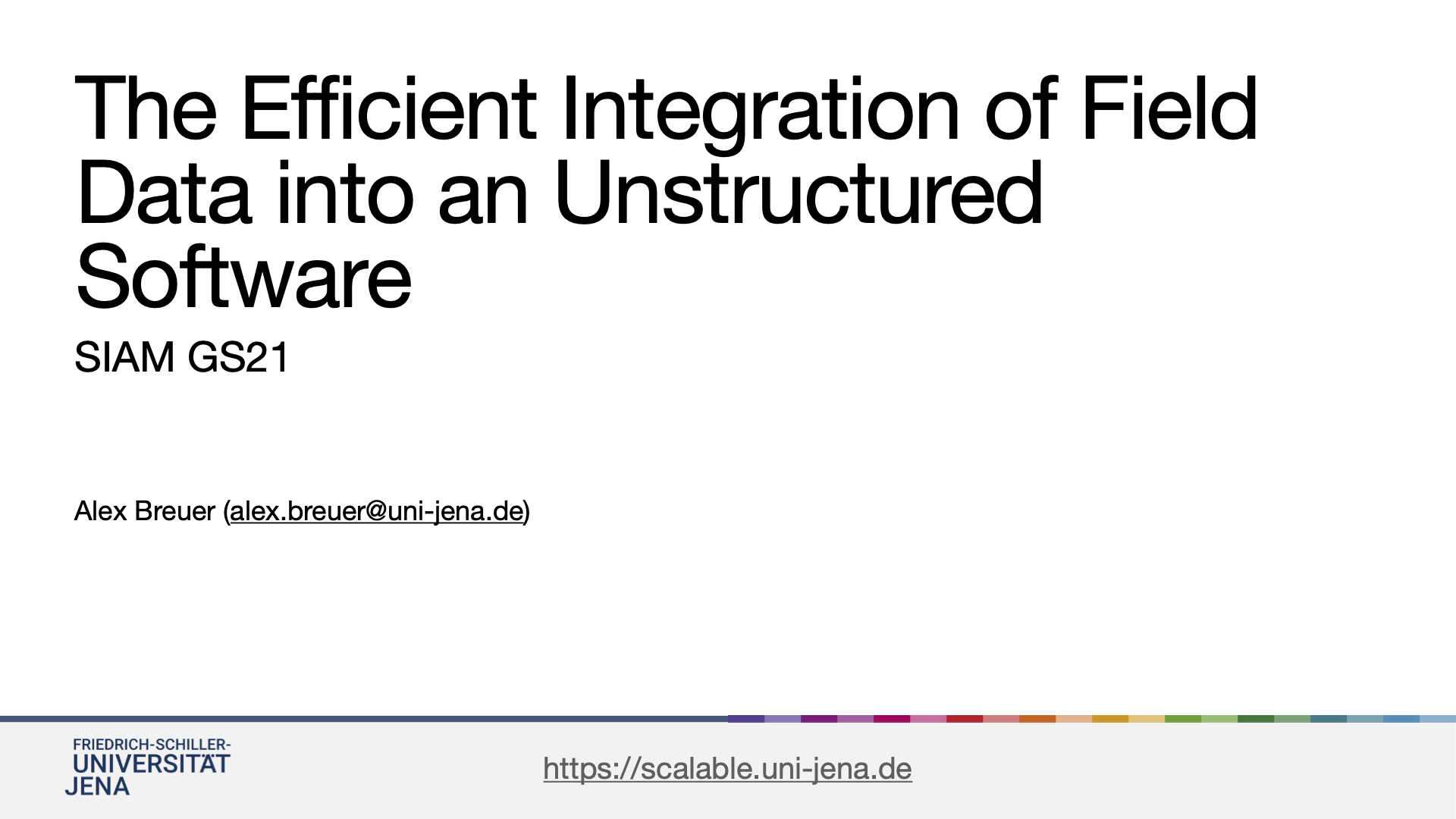 """Slides of the presentation """"The Efficient Integration of Field Data into an Unstructured Software"""" at SIAM GS21."""